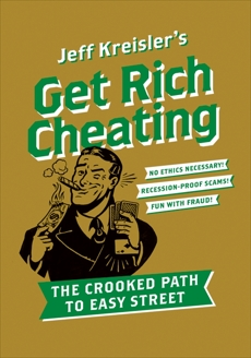 Get Rich Cheating: The Crooked Path to Easy Street, Kreisler, Jeff