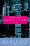 Crossing Brooklyn Ferry: A Novel, Fields, Jennie