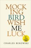 Mockingbird Wish Me Luck, Bukowski, Charles