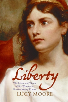 Liberty: Women and the French Revolution, Moore, Lucy