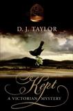 Kept: A Novel, Taylor, D. J.