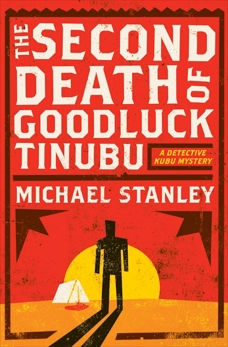 The Second Death of Goodluck Tinubu: A Detective Kubu Mystery, Stanley, Michael