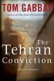 The Tehran Conviction: A Novel of Suspense, Gabbay, Tom