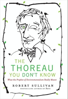 The Thoreau You Don't Know: The Father of Nature Writers on the Importance of Cities, Finance, and Fooling Around, Sullivan, Robert
