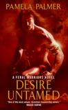 Desire Untamed: A Feral Warriors Novel, Palmer, Pamela