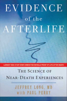 Evidence of the Afterlife: The Science of Near-Death Experiences, Long, Jeffrey & Perry, Paul
