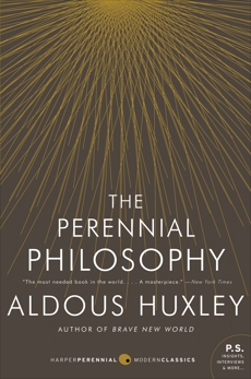 The Perennial Philosophy: An Interpretation of the Great Mystics, East and West, Huxley, Aldous