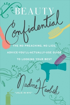 Beauty Confidential: The No Preaching, No Lies, Advice-You'll- Actually-Use Guide to Looking Your Best, Haobsh, Nadine