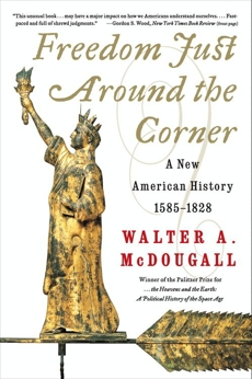 Freedom Just Around the Corner: A New American History: 1585-1828, McDougall, Walter A.