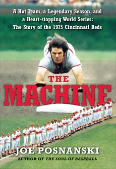 The Machine: A Hot Team, a Legendary Season, and a Heart-stopping World Series: The Story of the 1975 Cincinnati Reds, Posnanski, Joe
