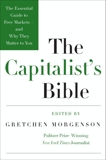 The Capitalist's Bible: The Essential Guide to Free Markets--and Why They Matter to You, Morgenson, Gretchen