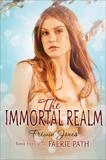 The Faerie Path #4: The Immortal Realm, Jones, Frewin
