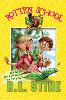 Rotten School #3: The Good, the Bad and the Very Slimy, Stine, R.L.