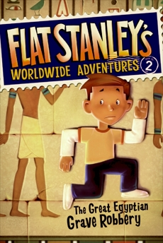 Flat Stanley's Worldwide Adventures #2: The Great Egyptian Grave Robbery, Brown, Jeff