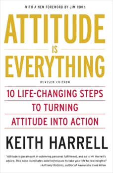 Attitude is Everything Rev Ed: 10 Life-Changing Steps to Turning Attitude into Action, Harrell, Keith