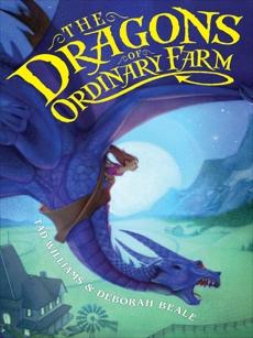 The Dragons of Ordinary Farm, Williams, Tad & Beale, Deborah & Williams, Tad