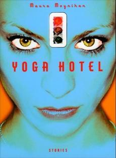 Yoga Hotel: Stories, Moynihan, Maura