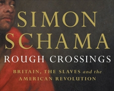 Rough Crossings: The Slaves, the British, and the American Revolution, Schama, Simon