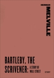 Bartleby, the Scrivener: A Story of Wall-Street, Melville, Herman