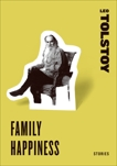 Family Happiness: Stories, Tolstoy, Leo