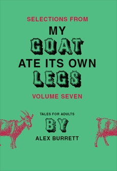 Selections from My Goat Ate Its Own Legs, Volume Seven, Burrett, Alex