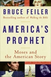 America's Prophet: How the Story of Moses Shaped America, Feiler, Bruce