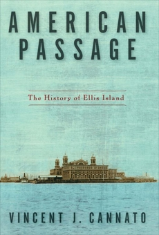 American Passage: The History of Ellis Island, Cannato, Vincent J.