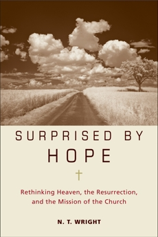 Surprised by Hope: Rethinking Heaven, the Resurrection, and the Mission of the Church, Wright, N. T.