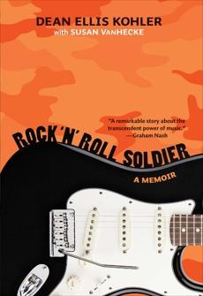 Rock 'n' Roll Soldier: A Memoir, Kohler, Dean Ellis & VanHecke, Susan