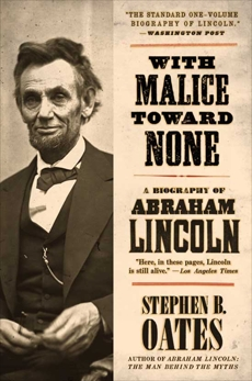 With Malice Toward None: The Life of Abraham Lincoln, Oates, Stephen B.