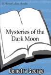 Mysteries of the Dark Moon: The Healing Power of the Dark Goddess, George, Demetra