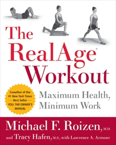 The RealAge(R) Workout: Maximum Health, Minimum Work, Roizen, Michael F. & Hafen, Tracy & Roizen, Michael F.