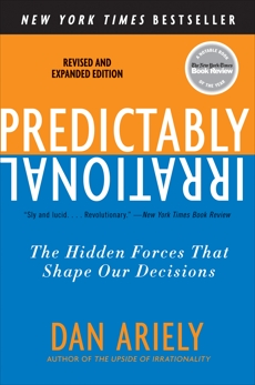 Predictably Irrational, Revised and Expanded Edition: The Hidden Forces That Shape Our Decisions, Ariely, Dan