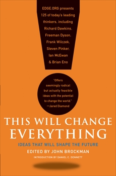 This Will Change Everything: Ideas That Will Shape the Future, Brockman, John