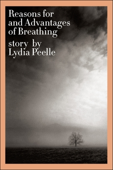 Reasons for and Advantages of Breathing: Stories, Peelle, Lydia