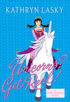 Camp Princess 2: Unicorns? Get Real!, Lasky, Kathryn