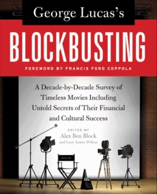 George Lucas's Blockbusting: A Decade-by-Decade Survey of Timeless Movies Including Untold Secrets of Their Financial and Cultural Success, Block, Alex Ben & Wilson, Lucy Autrey