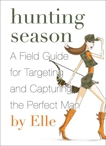 Hunting Season: A Field Guide to Targeting and Capturing the Perfect Man, Elle