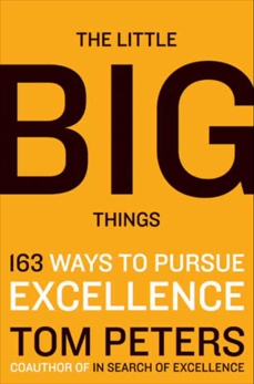 The Little Big Things: 163 Ways to Pursue EXCELLENCE, Peters, Thomas J.