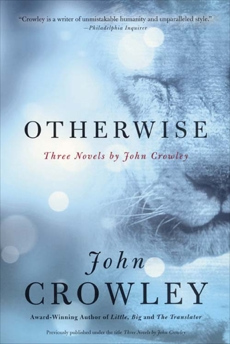 Otherwise: Three Novels by John Crowley, Crowley, John
