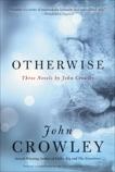 Otherwise: Three Novels by John Crowley, Crowley, John