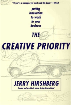 The Creative Priority: Putting Innovation To Work In Your Business, Hirshberg, Jerry