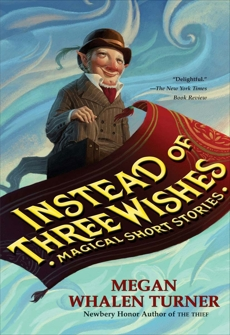 Instead of Three Wishes: Magical Short Stories, Turner, Megan Whalen
