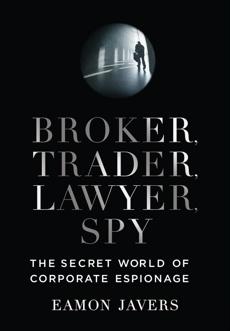 Broker, Trader, Lawyer, Spy: The Secret World of Corporate Espionage, Javers, Eamon