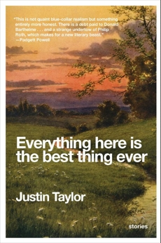 Everything Here Is the Best Thing Ever: Stories, Taylor, Justin