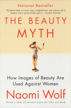 The Beauty Myth: How Images of Beauty Are Used Against Women, Wolf, Naomi