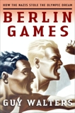 Berlin Games: How the Nazis Stole the Olympic Dream, Walters, Guy