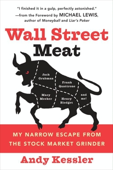 Wall Street Meat: My Narrow Escape from the Stock Market Grinder, Kessler, Andy