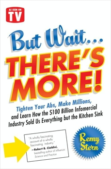 But Wait ... There's More!: Tighten Your Abs, Make Millions, and Learn How the $100 Billion Infomercial Industry Sold Us Everything But the Kitchen Sink, Stern, Remy