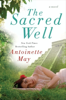 The Sacred Well: A Novel, May, Antoinette